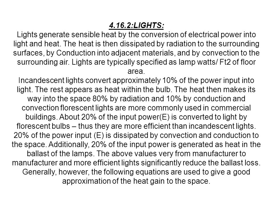 4.16.2:LIGHTS: Lights generate sensible heat by the conversion of electrical power into light and heat. The heat is then dissipated by radiation to th