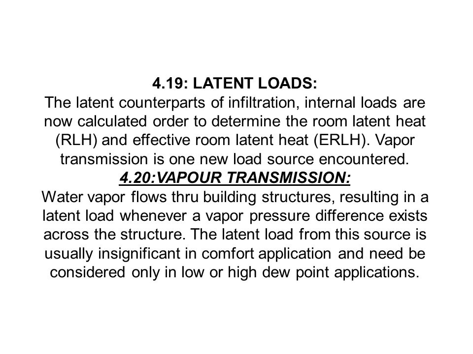 4.19: LATENT LOADS: The latent counterparts of infiltration, internal loads are now calculated order to determine the room latent heat (RLH) and effec