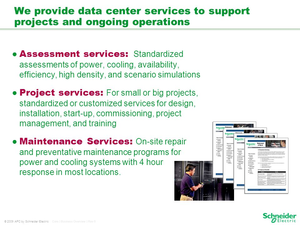 © 2009 APC by Schneider Electric Core | Business Overview | Rev 0 We provide data center services to support projects and ongoing operations Assessmen