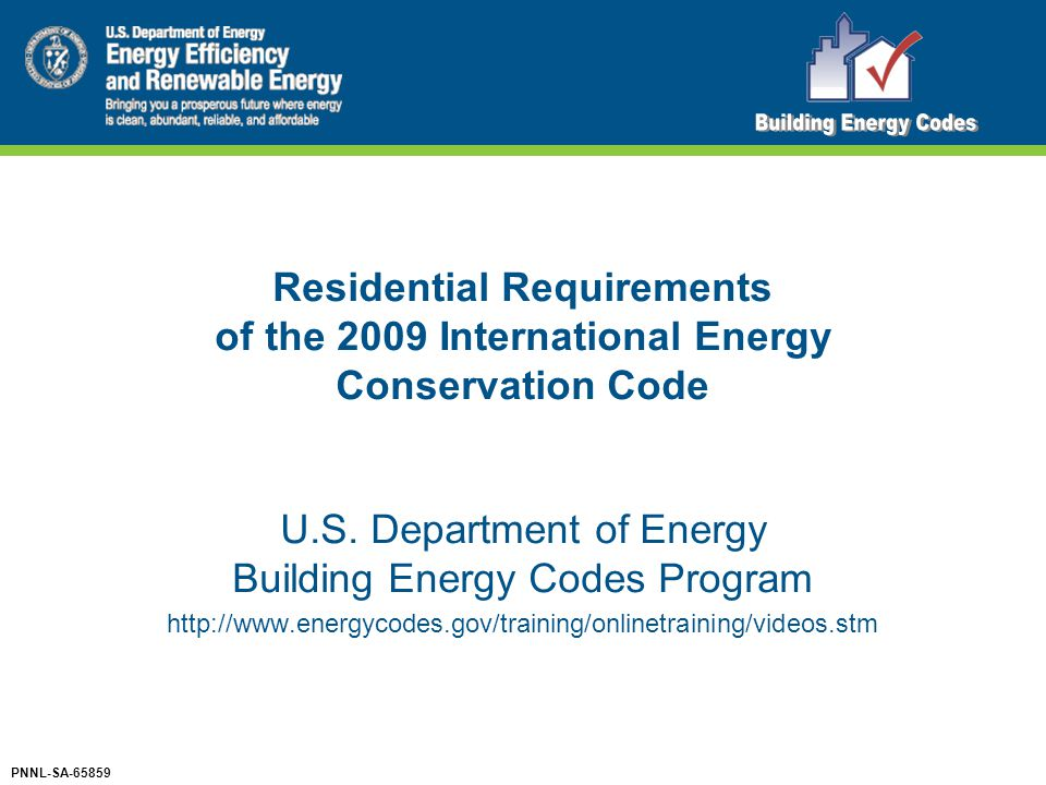 Residential Requirements of the 2009 International Energy Conservation Code U.S. Department of Energy Building Energy Codes Program http://www.energyc