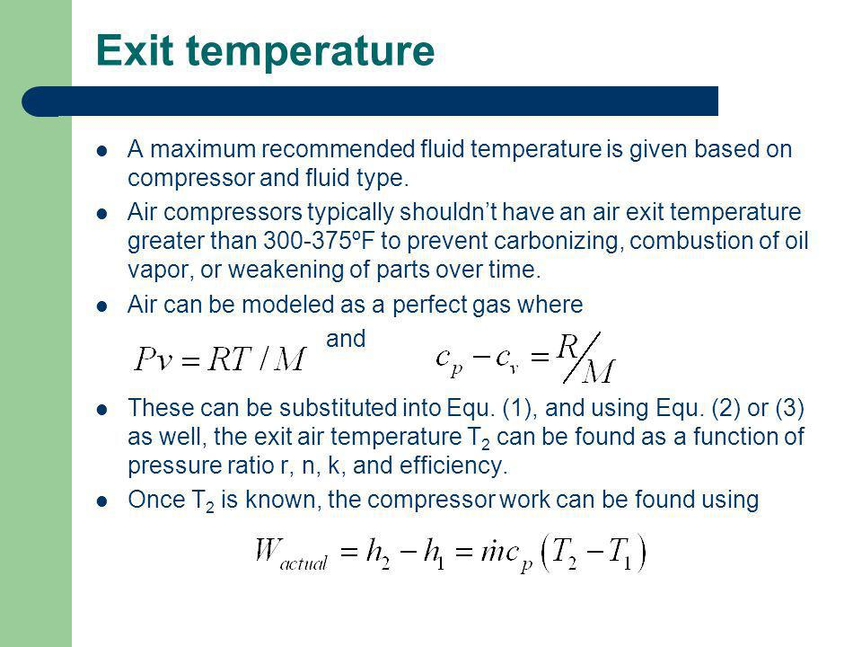 Exit temperature A maximum recommended fluid temperature is given based on compressor and fluid type. Air compressors typically shouldnt have an air e