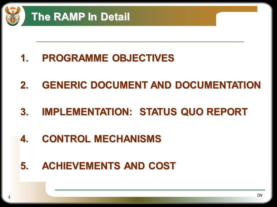 4 The RAMP In Detail 1.PROGRAMME OBJECTIVES 2.GENERIC DOCUMENT AND DOCUMENTATION 3.IMPLEMENTATION: STATUS QUO REPORT 4.CONTROL MECHANISMS 5.ACHIEVEMEN