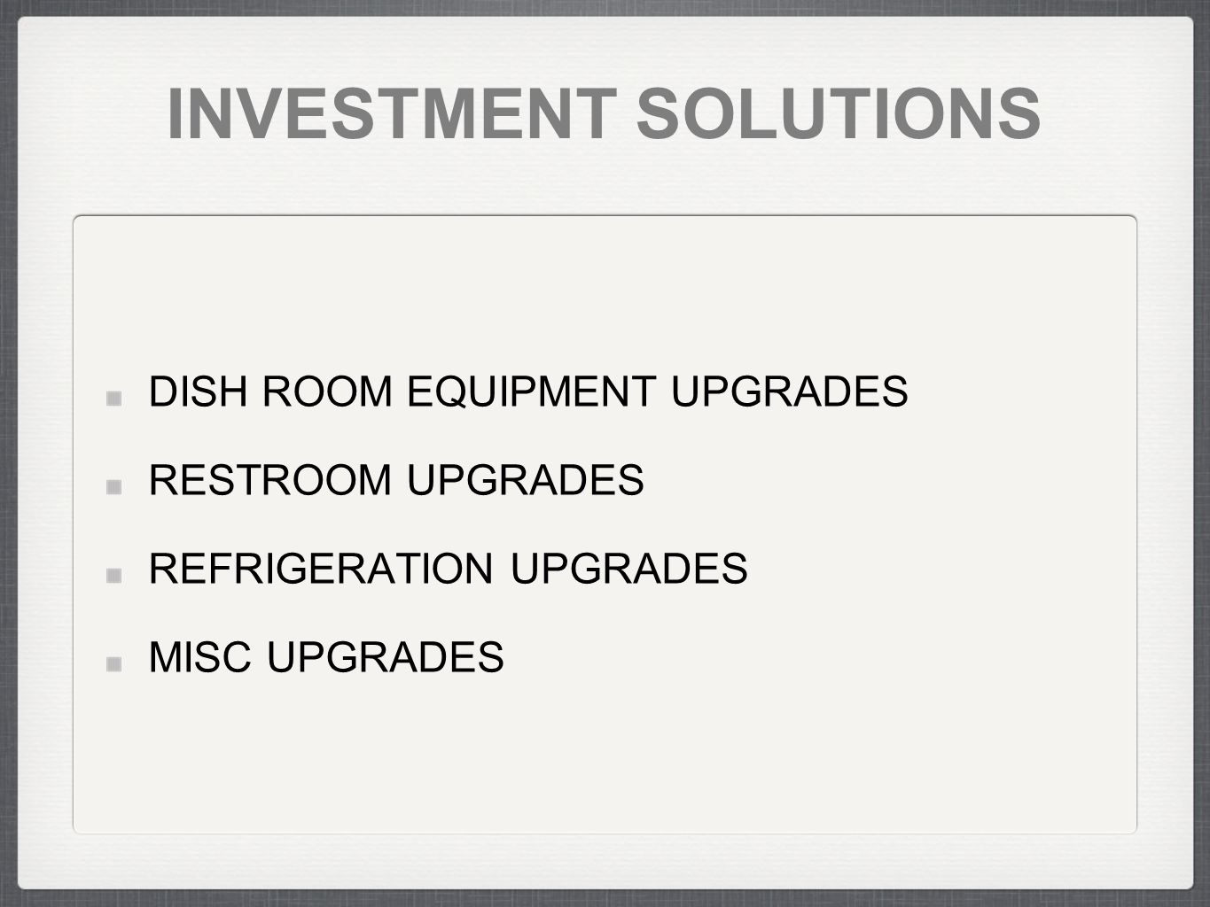 INVESTMENT SOLUTIONS DISH ROOM EQUIPMENT UPGRADES RESTROOM UPGRADES REFRIGERATION UPGRADES MISC UPGRADES