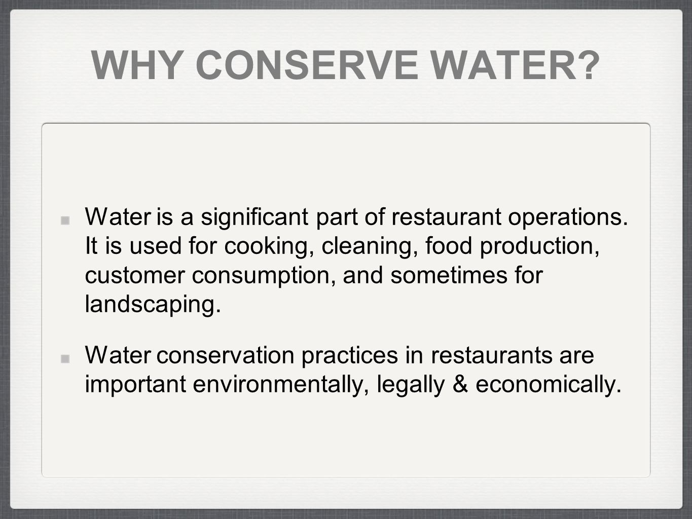 WHY CONSERVE WATER. Water is a significant part of restaurant operations.
