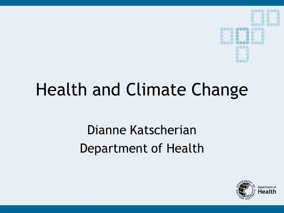 Health and Climate Change Dianne Katscherian Department of Health