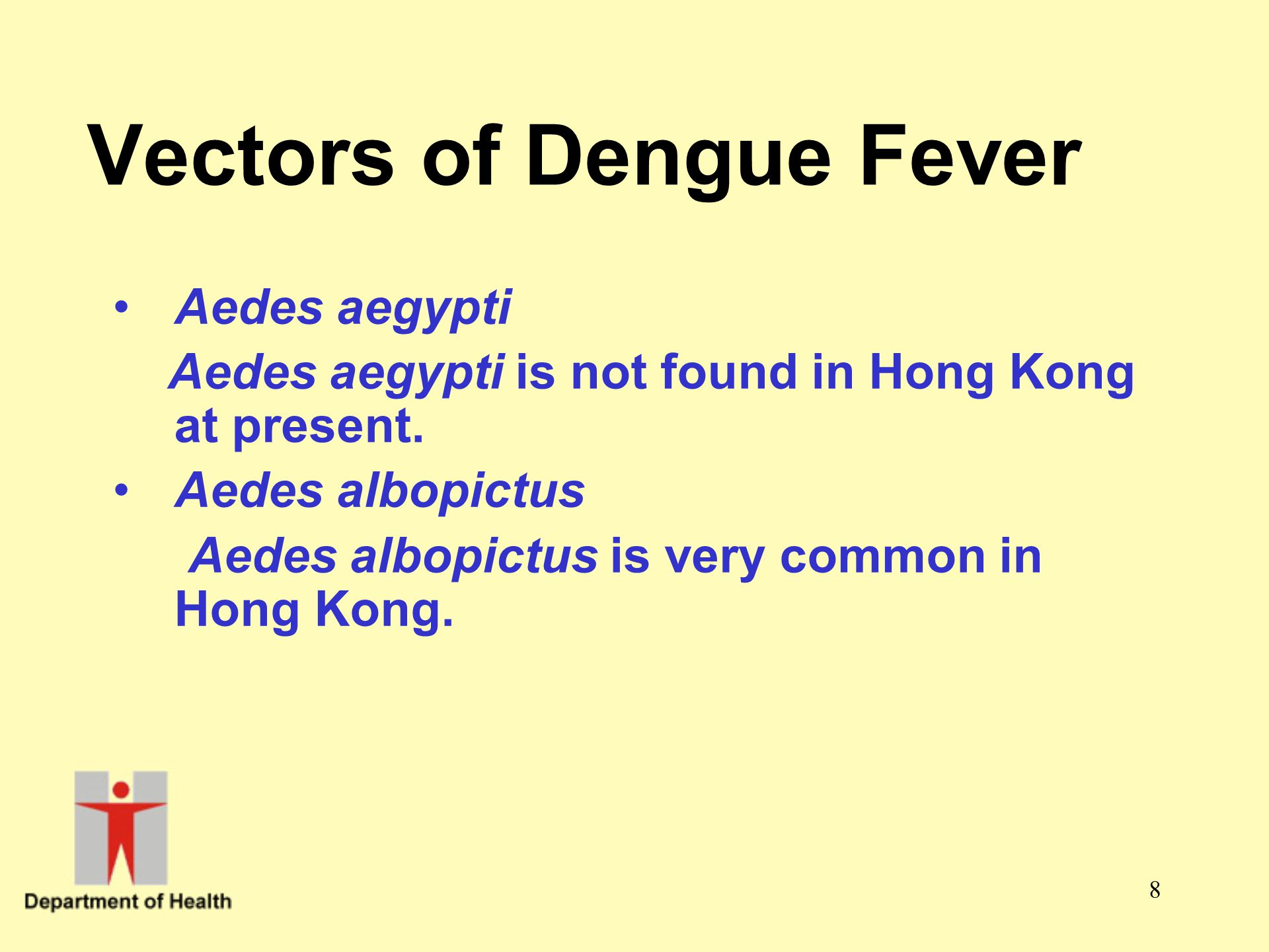 8 Vectors of Dengue Fever Aedes aegypti Aedes aegypti is not found in Hong Kong at present. Aedes albopictus Aedes albopictus is very common in Hong K
