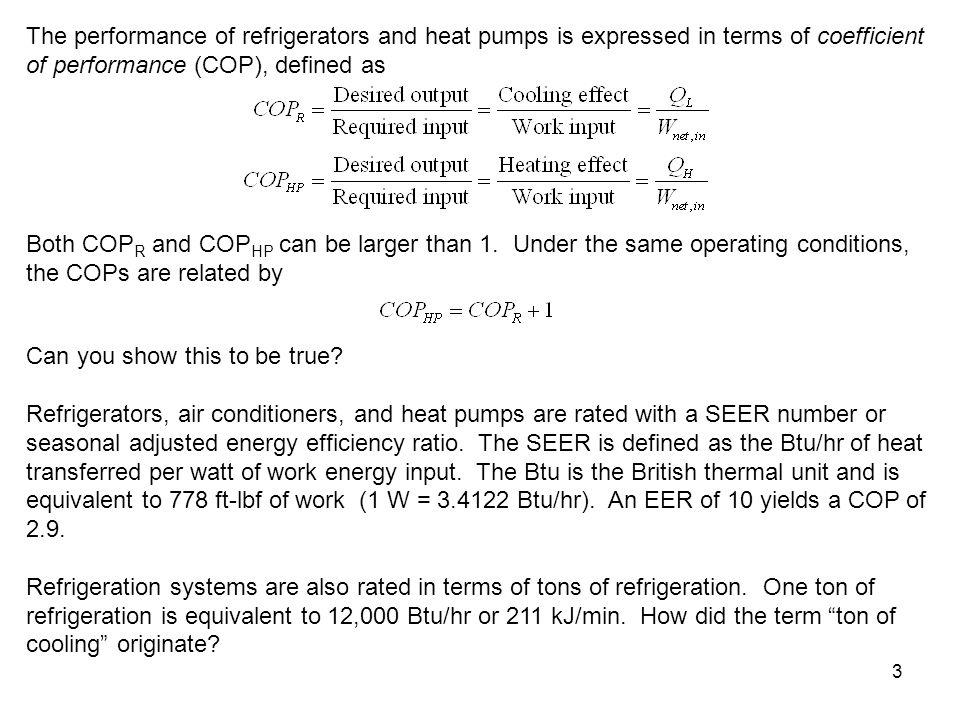 3 The performance of refrigerators and heat pumps is expressed in terms of coefficient of performance (COP), defined as Both COP R and COP HP can be l