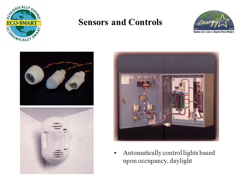 Sensors and Controls Automatically control lights based upon occupancy, daylight