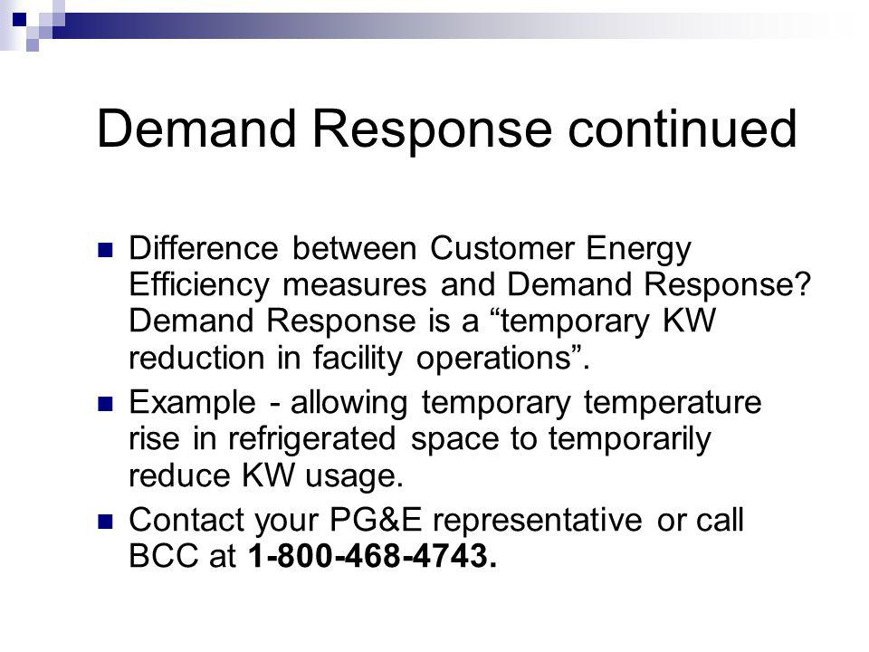 Demand Response continued Difference between Customer Energy Efficiency measures and Demand Response.