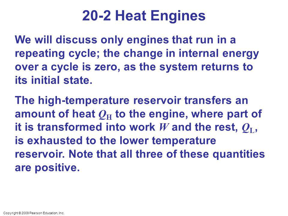Copyright © 2009 Pearson Education, Inc. We will discuss only engines that run in a repeating cycle; the change in internal energy over a cycle is zer
