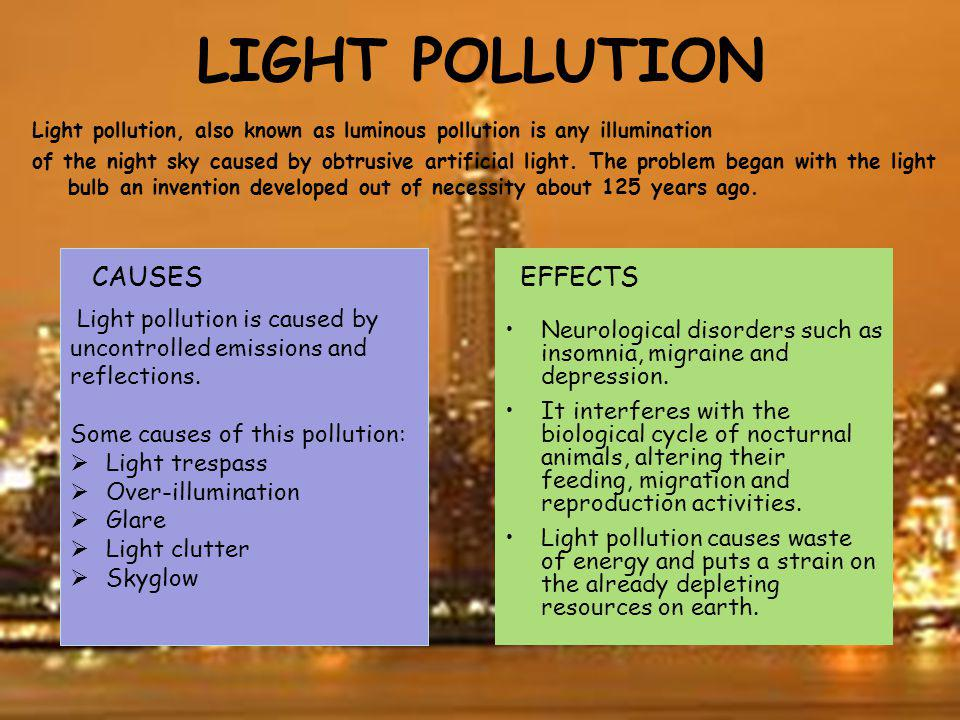 Light pollution is caused by uncontrolled emissions and reflections. Some causes of this pollution: Light trespass Over-illumination Glare Light clutt