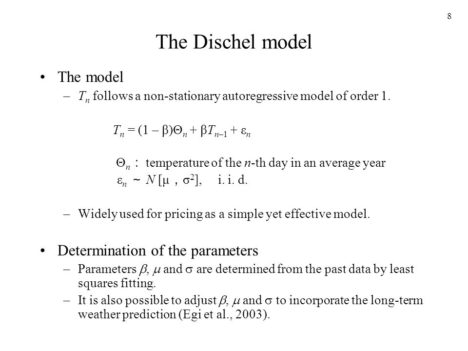 8 The Dischel model The model –T n follows a non-stationary autoregressive model of order 1.