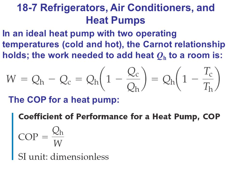 18-7 Refrigerators, Air Conditioners, and Heat Pumps In an ideal heat pump with two operating temperatures (cold and hot), the Carnot relationship hol