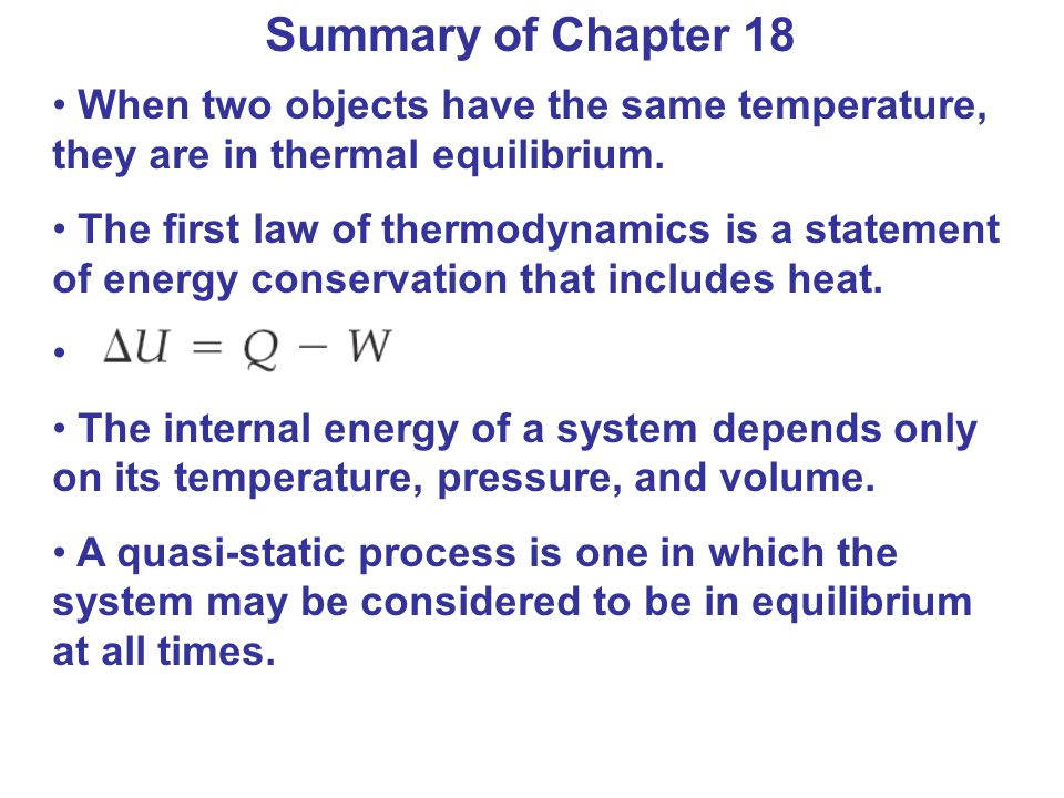 Summary of Chapter 18 When two objects have the same temperature, they are in thermal equilibrium. The first law of thermodynamics is a statement of e