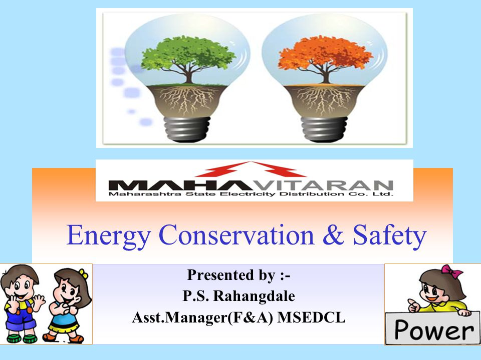 Energy Conservation & Safety Presented by :- P.S. Rahangdale Asst.Manager(F&A) MSEDCL