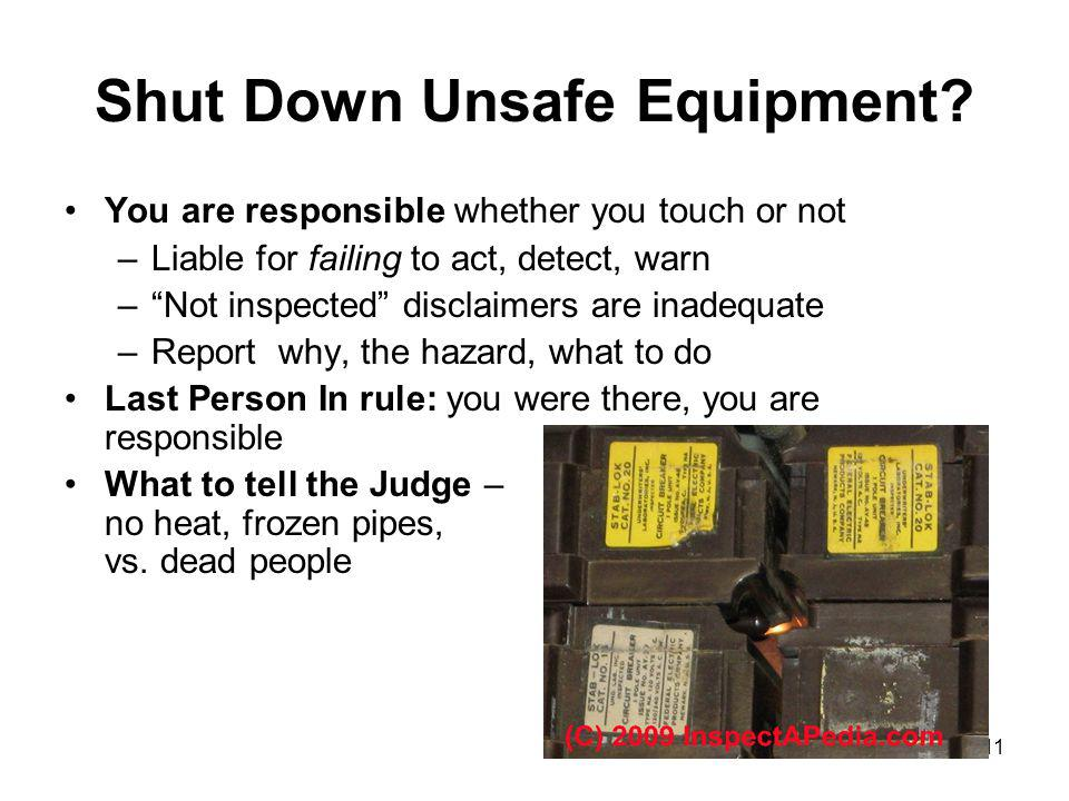 11 Shut Down Unsafe Equipment? You are responsible whether you touch or not –Liable for failing to act, detect, warn –Not inspected disclaimers are in