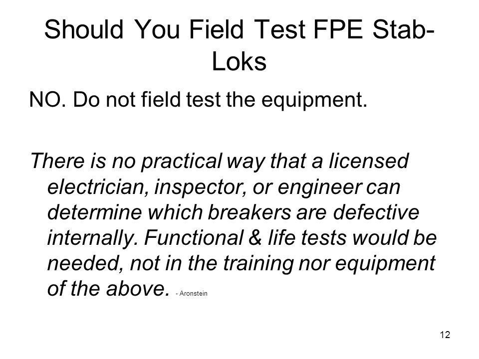 12 Should You Field Test FPE Stab- Loks NO.Do not field test the equipment.