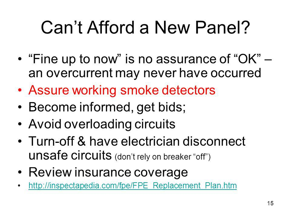 15 Cant Afford a New Panel? Fine up to now is no assurance of OK – an overcurrent may never have occurred Assure working smoke detectors Become inform
