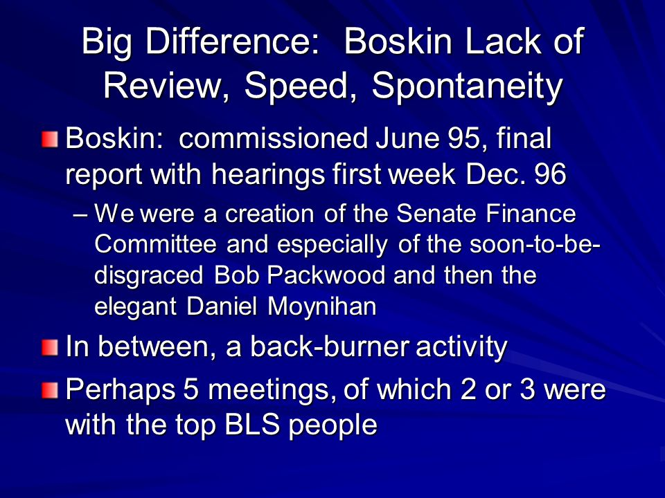 Differences in Emphasis In Boskin, much more beating up on CPI about upper-level and lower-level substitution issues But CPI accepted that right away and acted with amazing speed to change at both the upper and lower levels –Some of this had been planned before Boskin Not much left for NAS to criticize