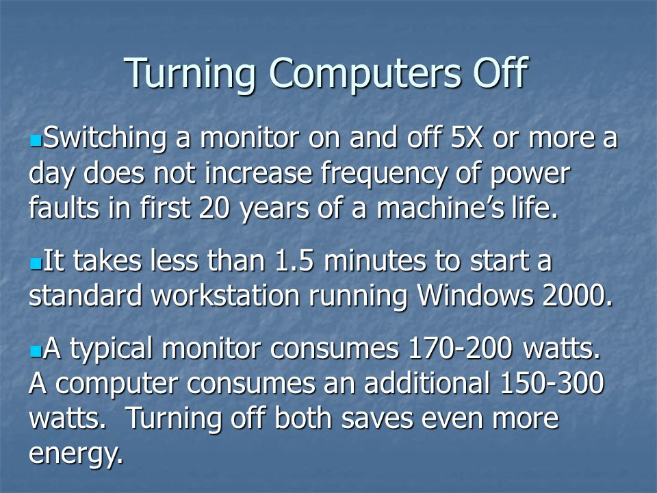 Switching a monitor on and off 5X or more a day does not increase frequency of power faults in first 20 years of a machines life. Switching a monitor