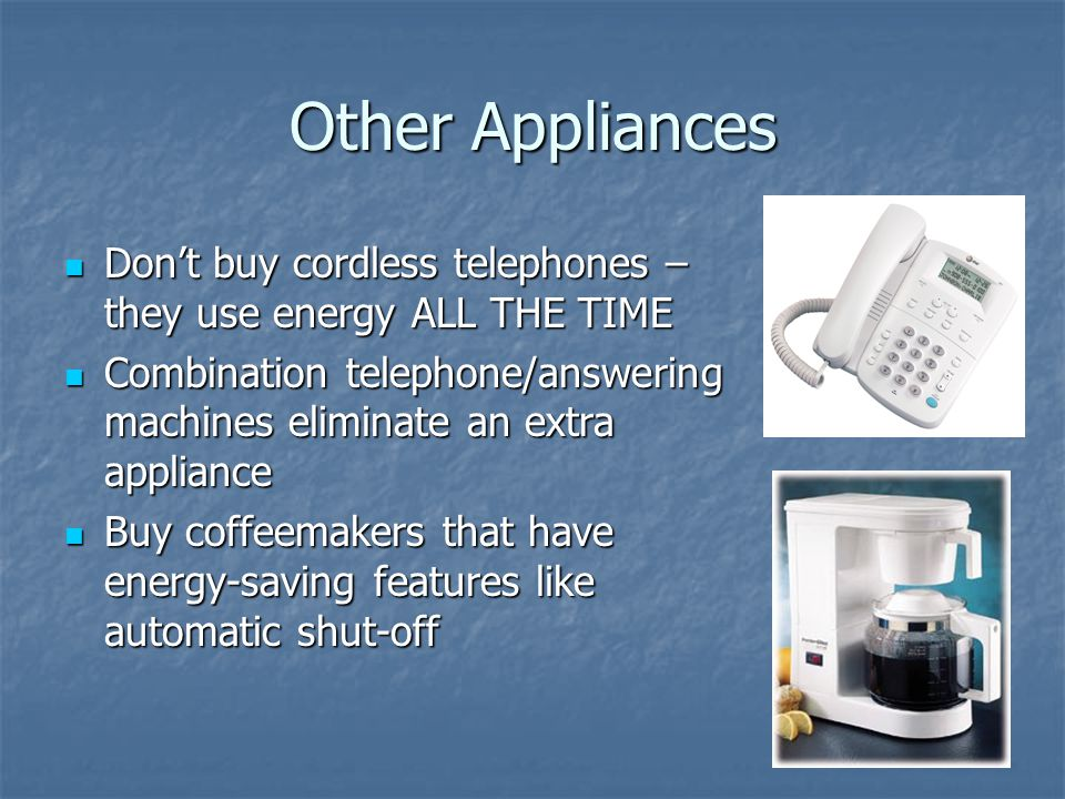Other Appliances Dont buy cordless telephones – they use energy ALL THE TIME Dont buy cordless telephones – they use energy ALL THE TIME Combination t