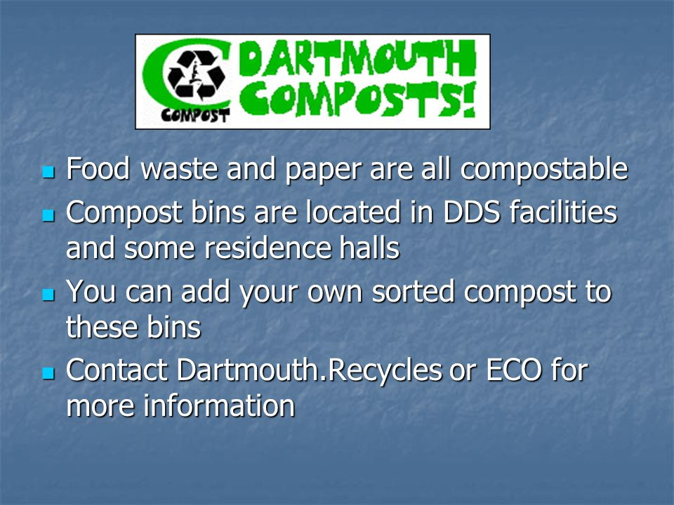 Food waste and paper are all compostable Food waste and paper are all compostable Compost bins are located in DDS facilities and some residence halls