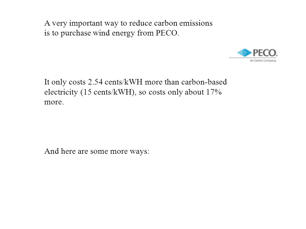 A very important way to reduce carbon emissions is to purchase wind energy from PECO.