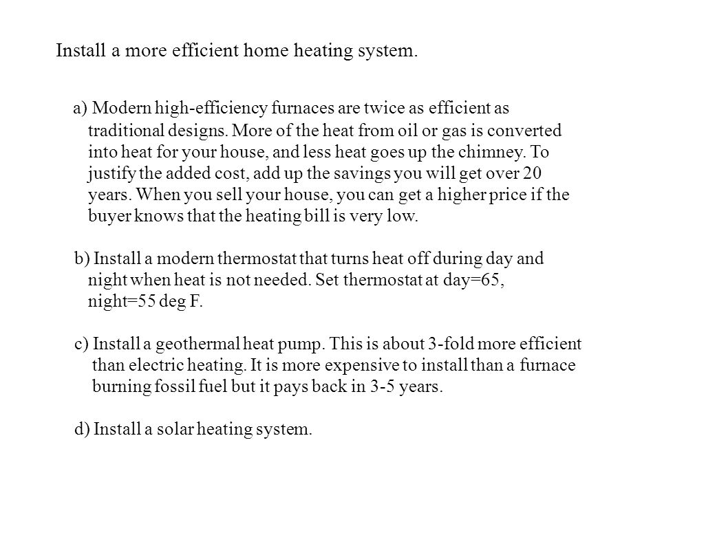 Install a more efficient home heating system.