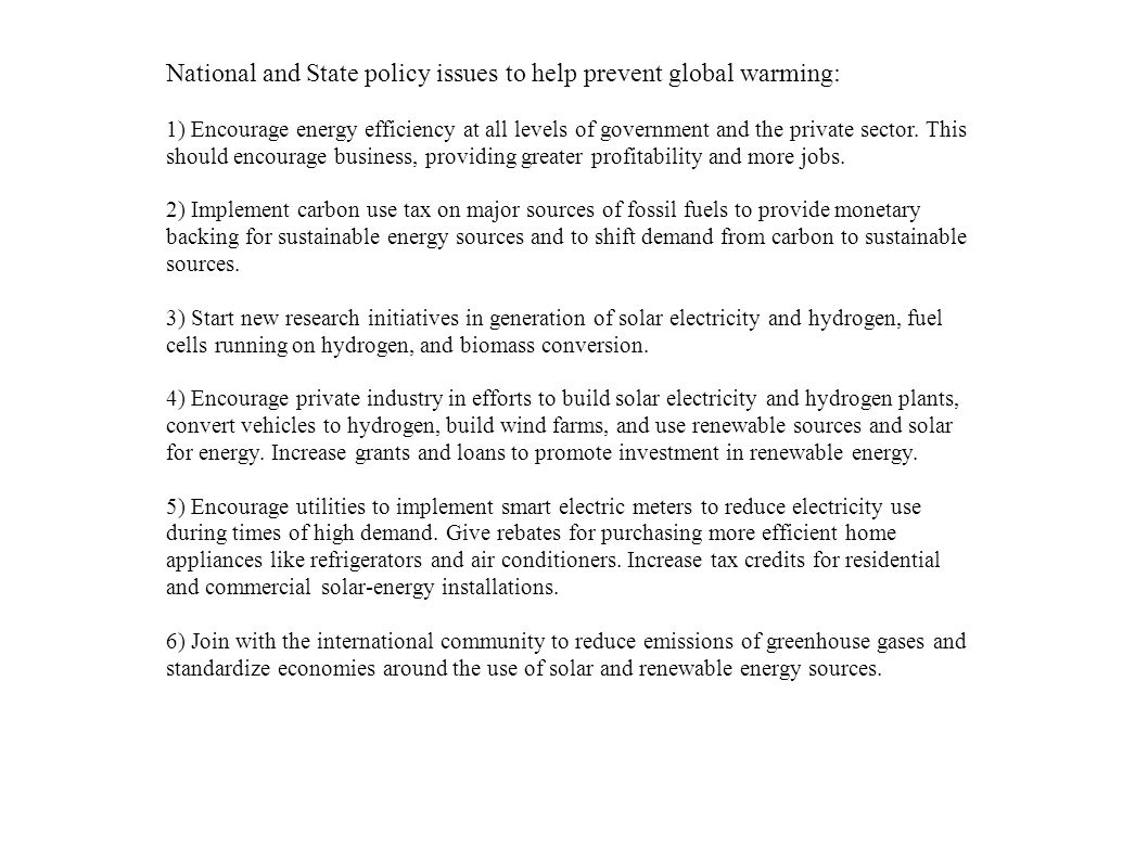 National and State policy issues to help prevent global warming: 1) Encourage energy efficiency at all levels of government and the private sector.