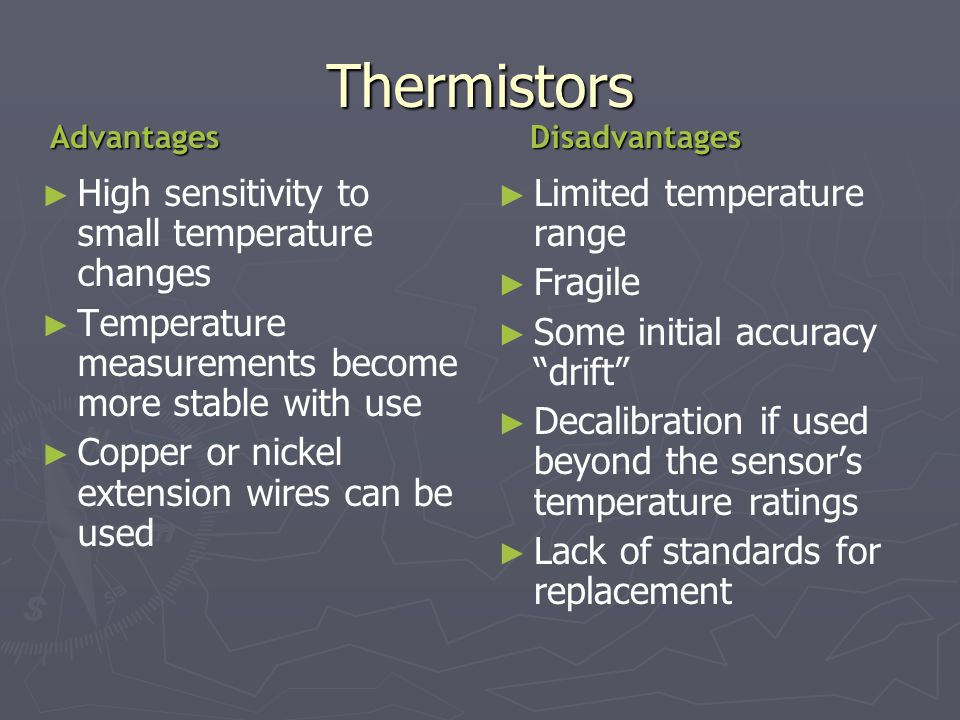 Thermistors High sensitivity to small temperature changes Temperature measurements become more stable with use Copper or nickel extension wires can be