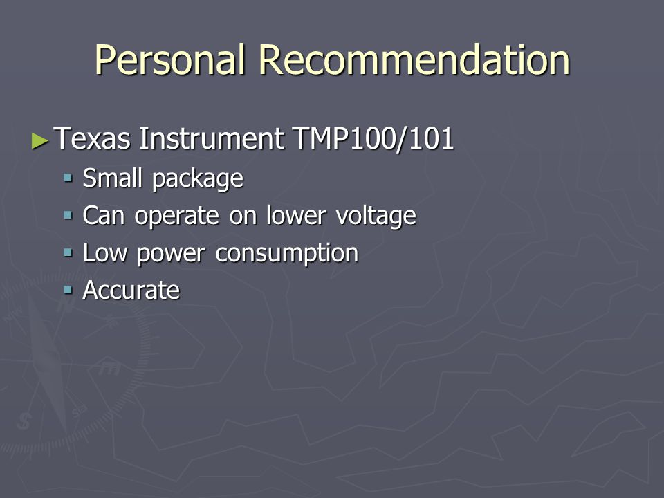 Personal Recommendation Texas Instrument TMP100/101 Small package Can operate on lower voltage Low power consumption Accurate