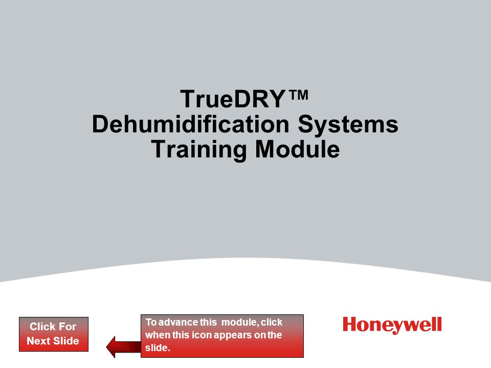 TrueDRY Dehumidification Systems Training Module Click For Next Slide To advance this module, click when this icon appears on the slide.