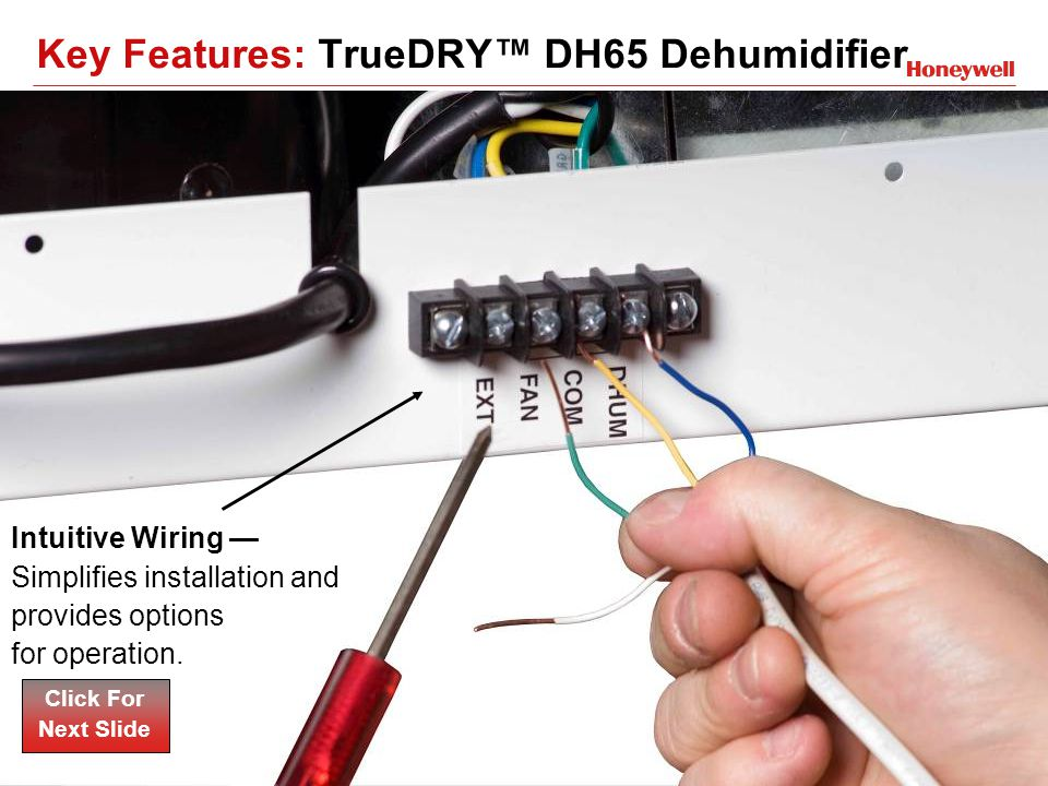 16HONEYWELL - CONFIDENTIAL File Number Intuitive Wiring Simplifies installation and provides options for operation. Click For Next Slide Key Features: