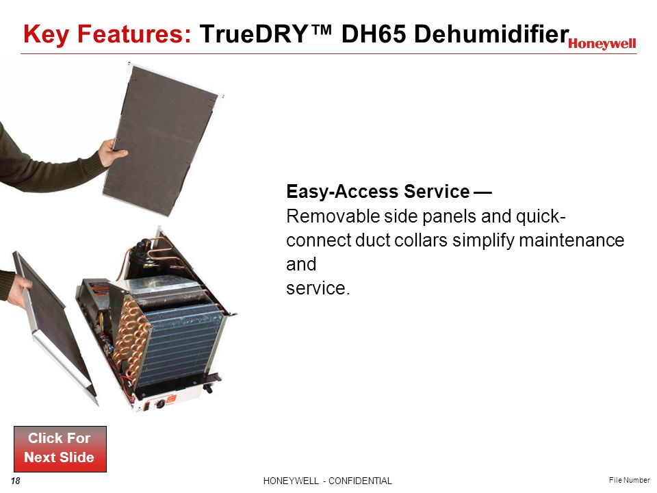 18HONEYWELL - CONFIDENTIAL File Number Easy-Access Service Removable side panels and quick- connect duct collars simplify maintenance and service. Cli