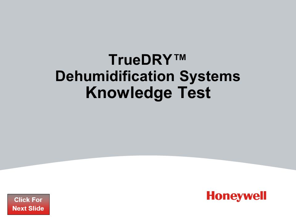 TrueDRY Dehumidification Systems Knowledge Test Click For Next Slide