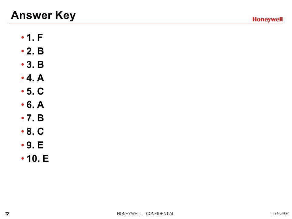 32HONEYWELL - CONFIDENTIAL File Number Answer Key 1. F 2. B 3. B 4. A 5. C 6. A 7. B 8. C 9. E 10. E