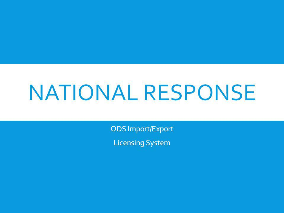 NATIONAL RESPONSE ODS Import/Export Licensing System