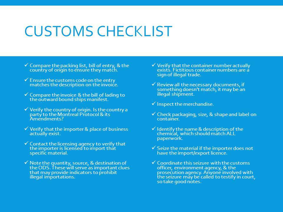 CUSTOMS CHECKLIST Compare the packing list, bill of entry, & the country of origin to ensure they match. Ensure the customs code on the entry matches