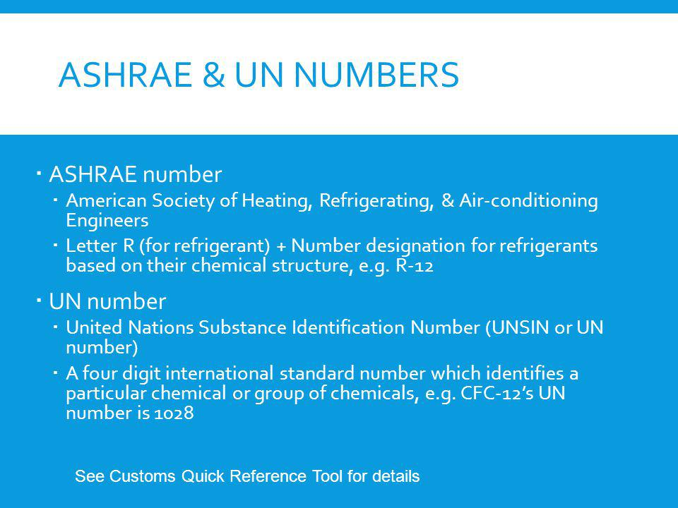 ASHRAE & UN NUMBERS ASHRAE number American Society of Heating, Refrigerating, & Air-conditioning Engineers Letter R (for refrigerant) + Number designa
