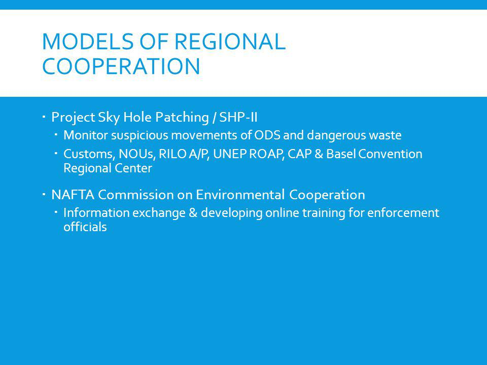 MODELS OF REGIONAL COOPERATION Project Sky Hole Patching / SHP-II Monitor suspicious movements of ODS and dangerous waste Customs, NOUs, RILO A/P, UNE