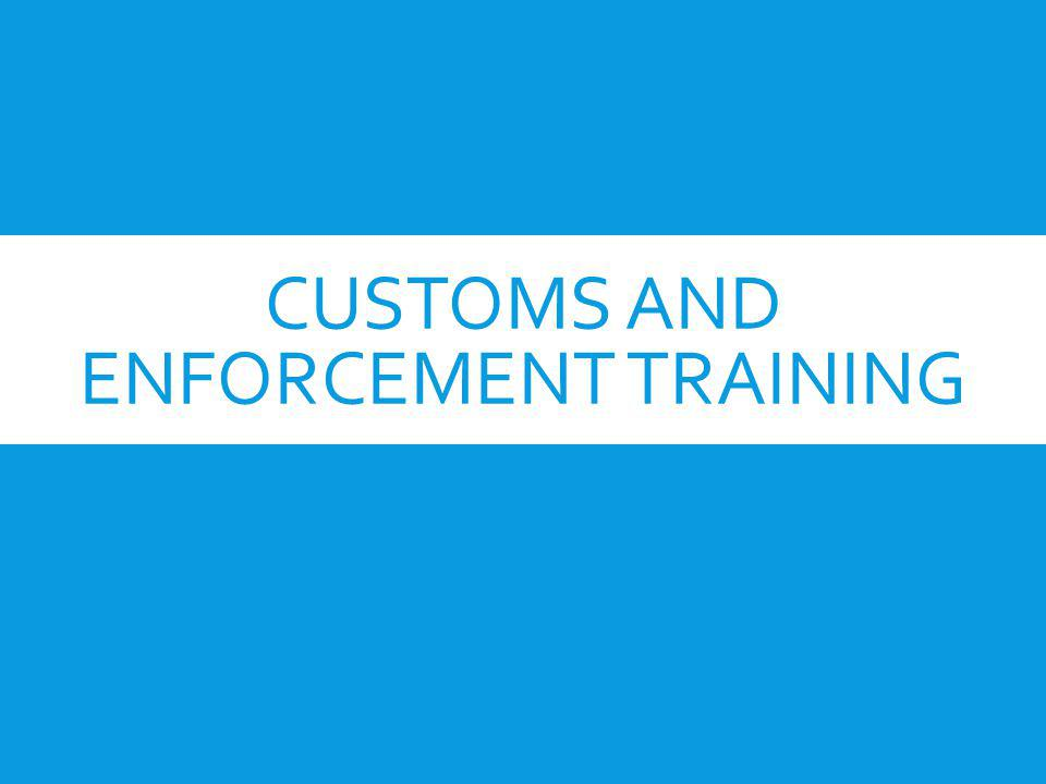 CUSTOMS AND ENFORCEMENT TRAINING