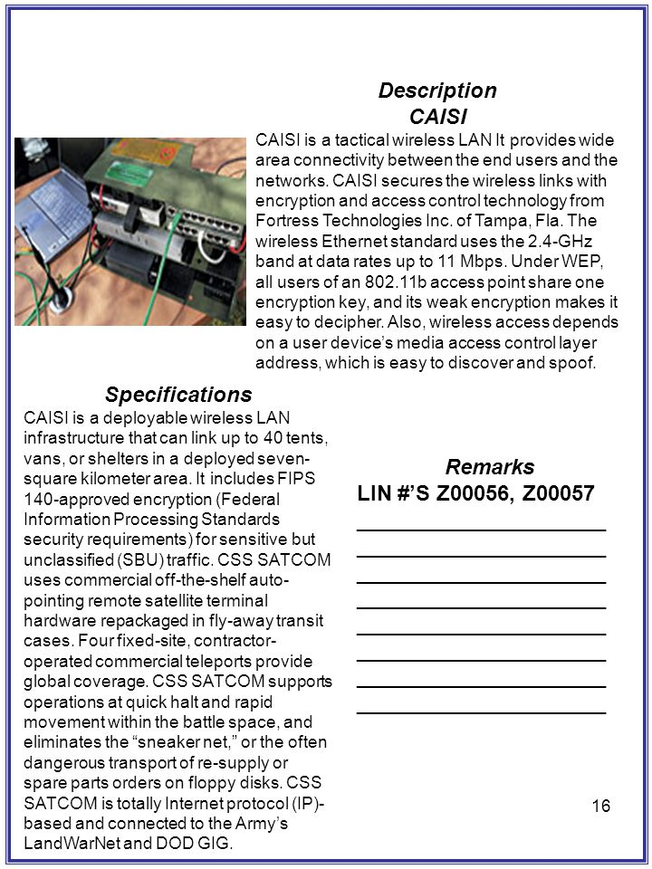 16 Description CAISI CAISI is a tactical wireless LAN It provides wide area connectivity between the end users and the networks. CAISI secures the wir