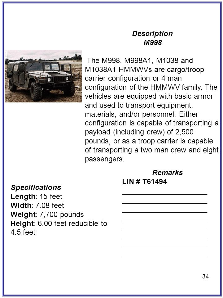 34 Description M998 The M998, M998A1, M1038 and M1038A1 HMMWVs are cargo/troop carrier configuration or 4 man configuration of the HMMWV family. The v