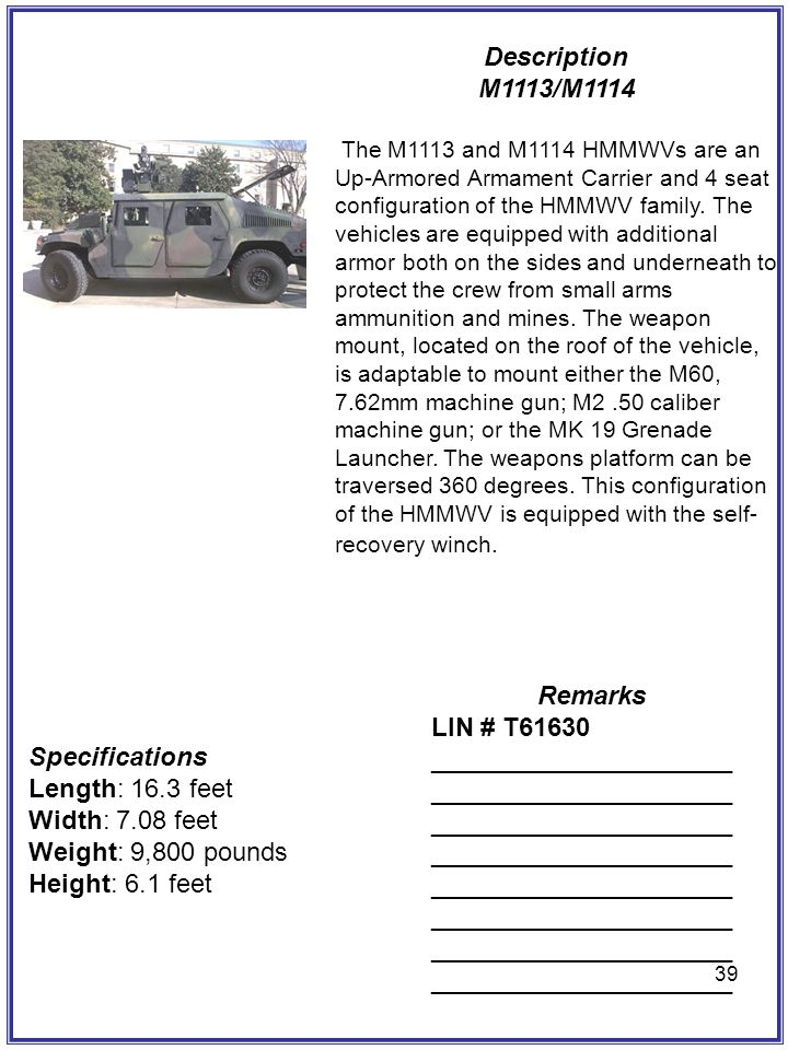 39 Description M1113/M1114 The M1113 and M1114 HMMWVs are an Up-Armored Armament Carrier and 4 seat configuration of the HMMWV family. The vehicles ar