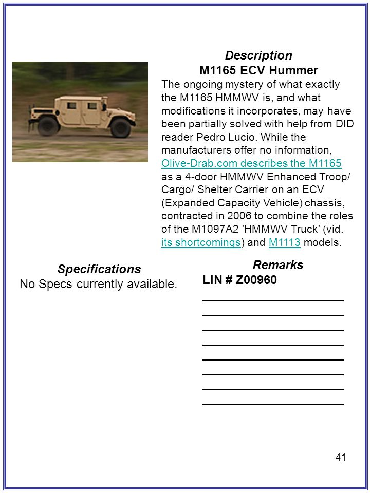 41 Description M1165 ECV Hummer The ongoing mystery of what exactly the M1165 HMMWV is, and what modifications it incorporates, may have been partiall
