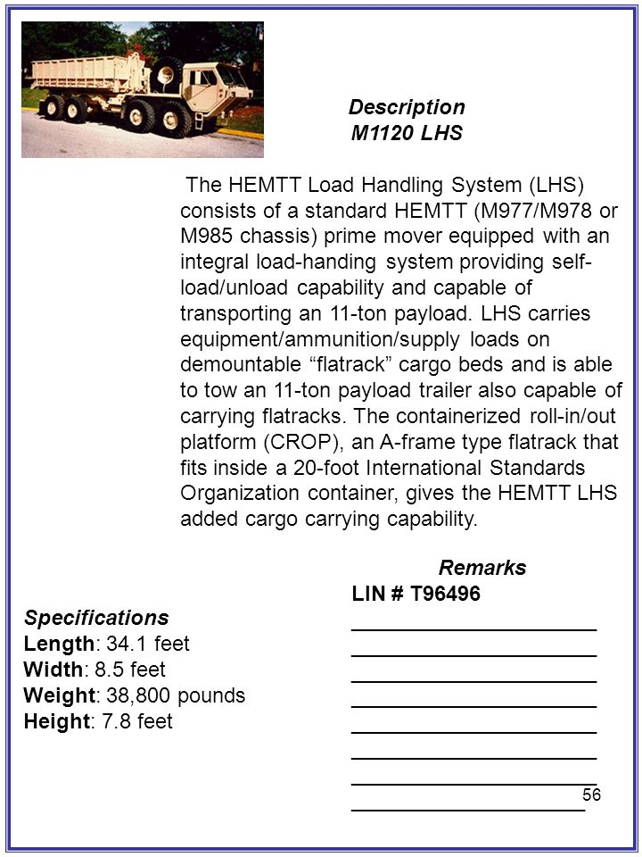 56 Description M1120 LHS The HEMTT Load Handling System (LHS) consists of a standard HEMTT (M977/M978 or M985 chassis) prime mover equipped with an in
