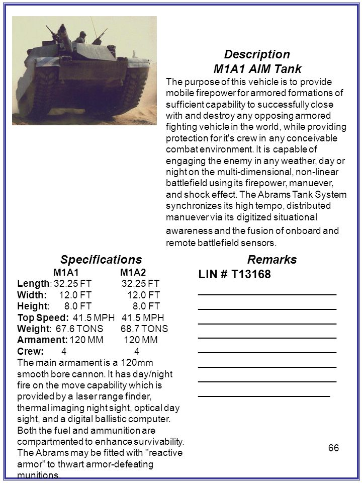 66 Description M1A1 AIM Tank The purpose of this vehicle is to provide mobile firepower for armored formations of sufficient capability to successfull