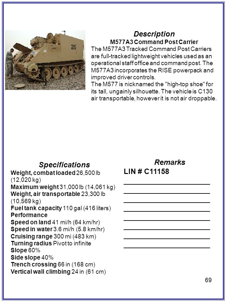 69 Description M577A3 Command Post Carrier The M577A3 Tracked Command Post Carriers are full-tracked lightweight vehicles used as an operational staff