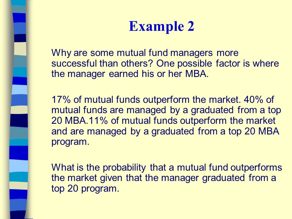Example 2 Why are some mutual fund managers more successful than others? One possible factor is where the manager earned his or her MBA. 17% of mutual