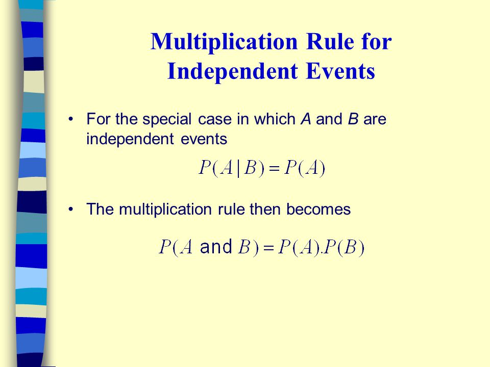 Multiplication Rule for Independent Events For the special case in which A and B are independent events The multiplication rule then becomes